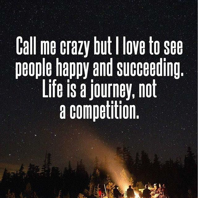 Life is a journey, not a competition.