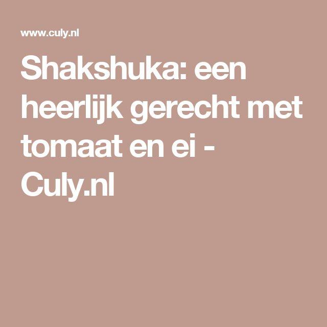 Shakshuka: een heerlijk gerecht met tomaat en ei - Culy.nl