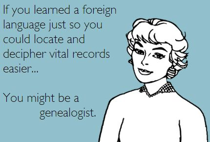 Genealogy humor. You might be a genealogist... I am thinking German and Dutch!