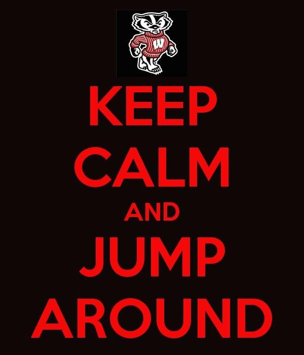 Jump around! Yup I did this today!  I love the badgers :)