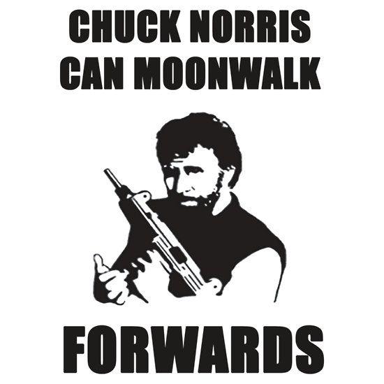 CHUCK NORRIS CAN MOONWALK FORWARDS