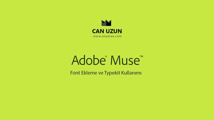 Adobe Muse - Font Ekleme ve Typekit Kullanımı | Can Uzun | anymaa