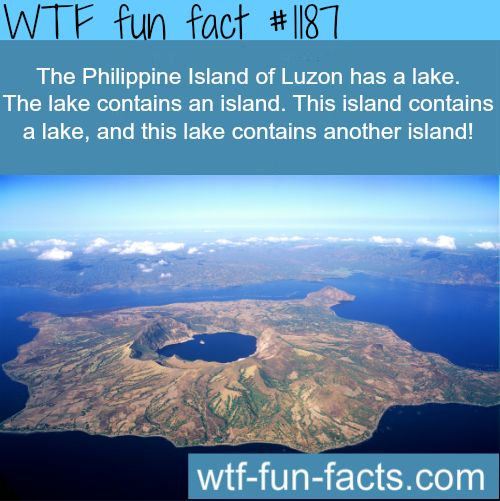 The Philippine Island of Luzon has a lake.  MORE OF WTF-FUN-FACTS are coming HERE  luzon island, awesome places and weird facts ONLY