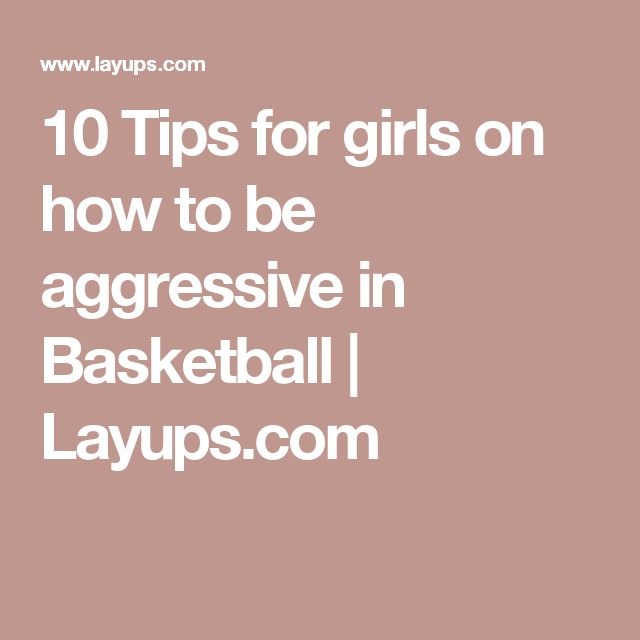 10 Tips for girls on how to be aggressive in Basketball | Layups.com