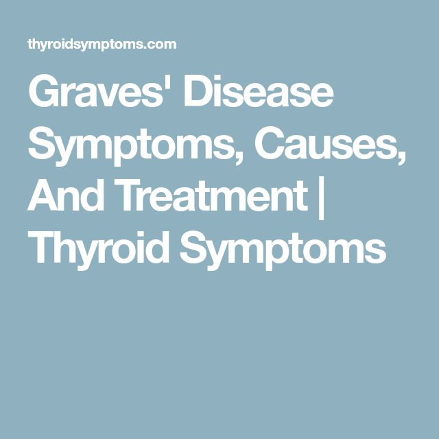 Graves' Disease Symptoms, Causes, And Treatment | Thyroid Symptoms