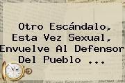 http://tecnoautos.com/wp-content/uploads/imagenes/tendencias/thumbs/otro-escandalo-esta-vez-sexual-envuelve-al-defensor-del-pueblo.jpg Jorge Armando Otálora. Otro escándalo, esta vez sexual, envuelve al defensor del Pueblo ..., Enlaces, Imágenes, Videos y Tweets - http://tecnoautos.com/actualidad/jorge-armando-otalora-otro-escandalo-esta-vez-sexual-envuelve-al-defensor-del-pueblo/