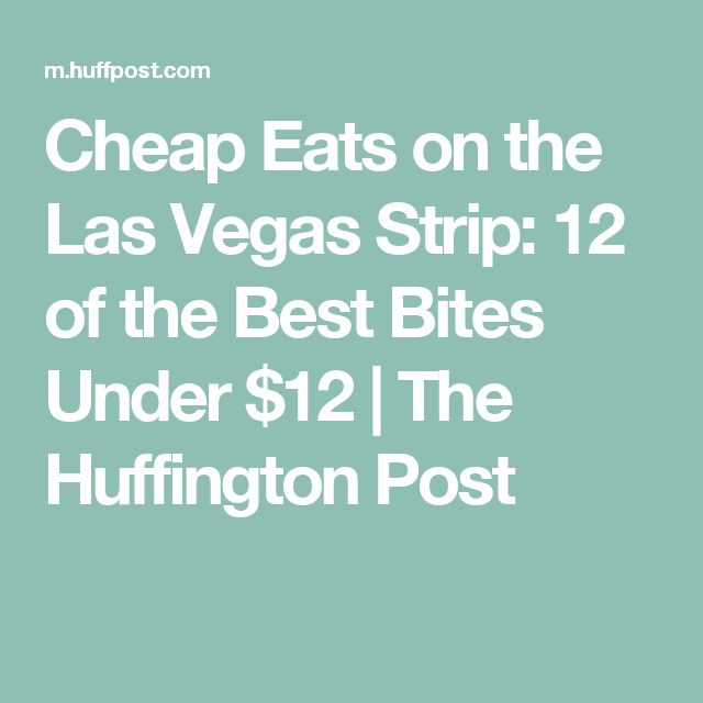 Cheap Eats on the Las Vegas Strip: 12 of the Best Bites Under $12 | The Huffington Post