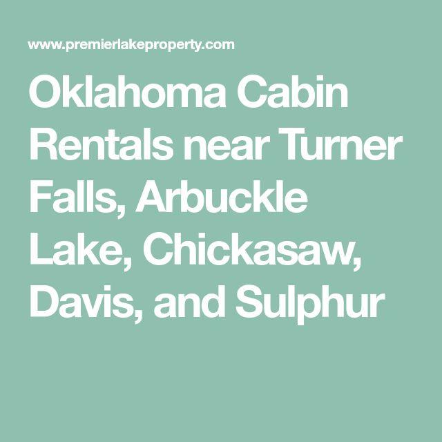 Oklahoma Cabin Rentals near Turner Falls, Arbuckle Lake, Chickasaw, Davis, and Sulphur