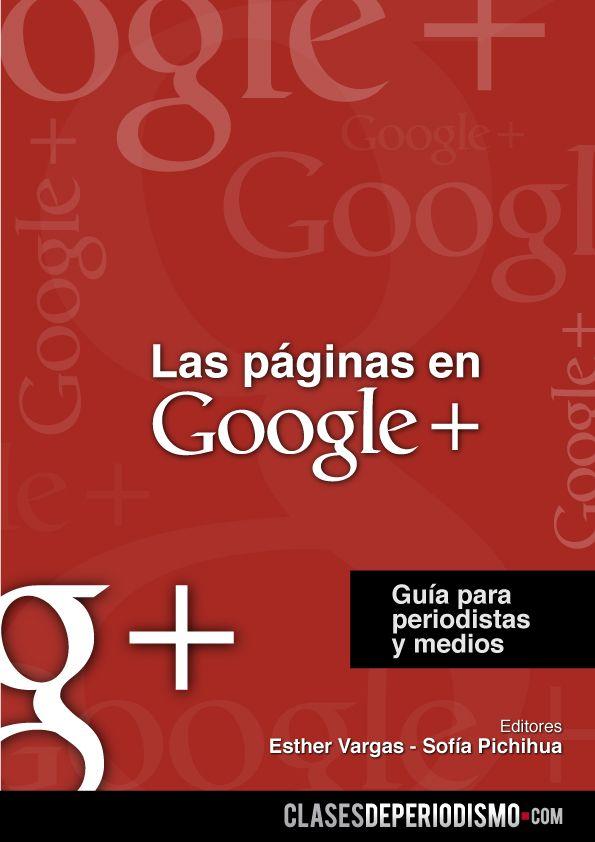 Descarga Las Páginas en Google+, guía para periodistas y medios. http://www.clasesdeperiodismo.com/2011/12/30/descarga-las-paginas-en-google-guia-para-periodistas-y-medios/