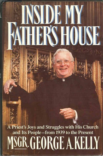 INSIDE MY FATHER'S HOUSE by Msrg George A. Kelly - a story about the St. Monica's Parish over the years
