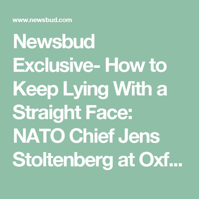 Newsbud Exclusive- How to Keep Lying With a Straight Face: NATO Chief Jens Stoltenberg at Oxford