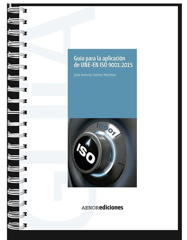 Guía para la aplicación de UNE-EN ISO 9001:2015 / José Antonio Gómez Martínez