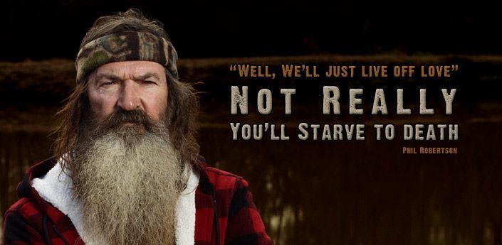 Duck Dynasty!!! Love Phil Robertson