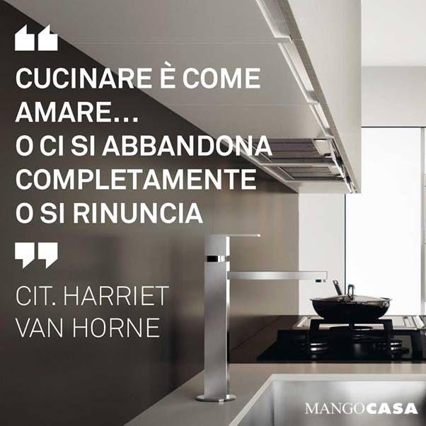 Cucinare è come amare... O ci si abbandona completamente o ci si rinuncia - Harriet Van Horne