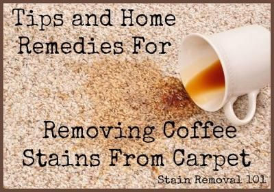 Below I've gathered tips for removing coffee stains from carpet, focusing on home remedies instead of using specific commercial carpet cleaning products.