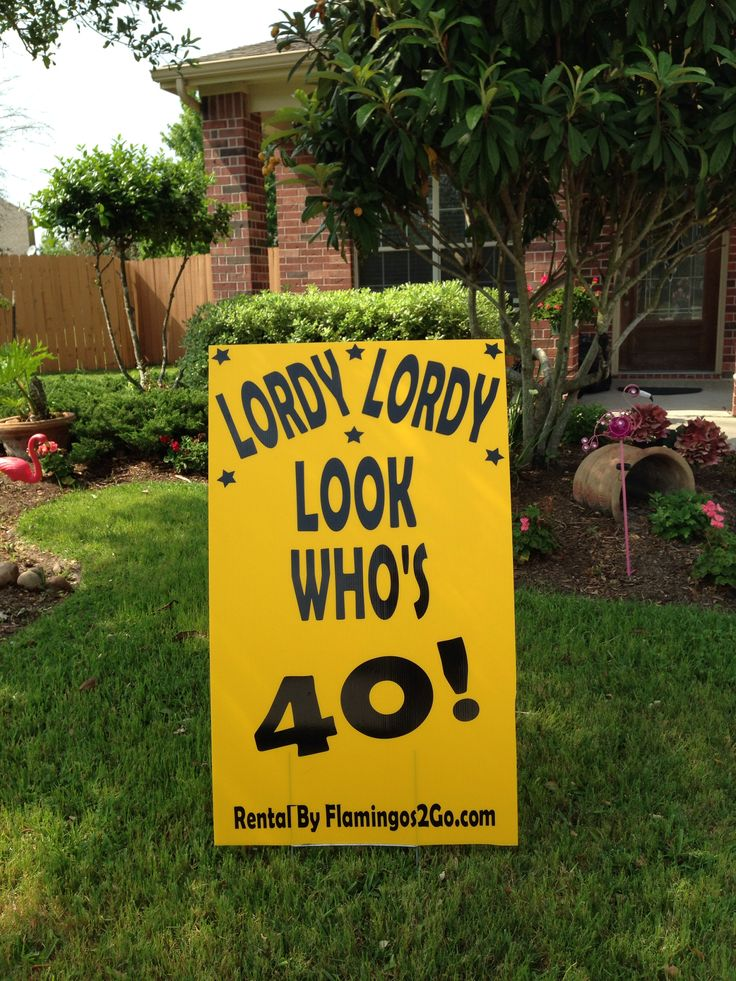 Lotdy Lordy Look Who's 40! What a great sign for the big 4