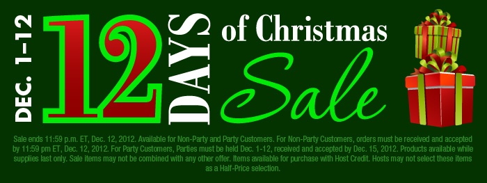 Dec. 1 - 12. 12 Days of Christmas Sale. Sale ends 11:59 p.m. ET, Dec. 12, 2012. Available for Non-Party and Party Customers. For Non-Party Customers, orders must be received and accepted by 11:59 pm ET, Dec. 12, 2012. For Party Customers, Parties must be held Dec. 1-12, received and accepted by Dec. 15, 2012. Products available while supplies last only. Sale items may not be combined with any other offer. Items available for purchase with Host Credit. Hosts may not select these items as a…