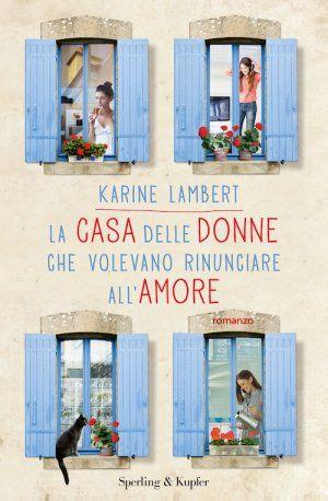 """""""La casa delle donne che volevano rinunciare all'amore"""" di Lambert Karine. Dal 30 giugno in libreria."""