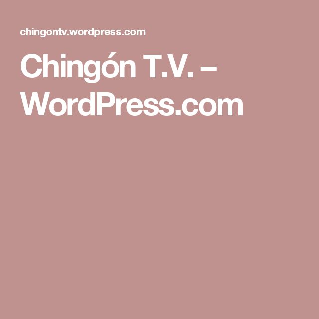 Chingón T.V. – WordPress.com