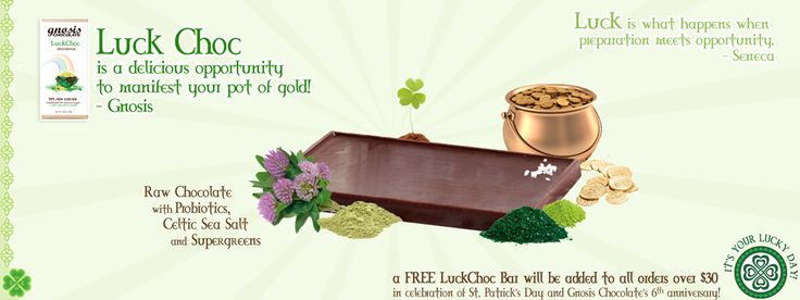 "LUCKCHOC - 70% raw cacao + probiotics, celtic sea salt, red clovers, vitamineral greens & luck  ""Luck is what happens when preparation meets opportunity."" ~ Seneca  ""LuckChoc is a delicious opportunity to meet your pot of gold!"" ~ Gnosis"