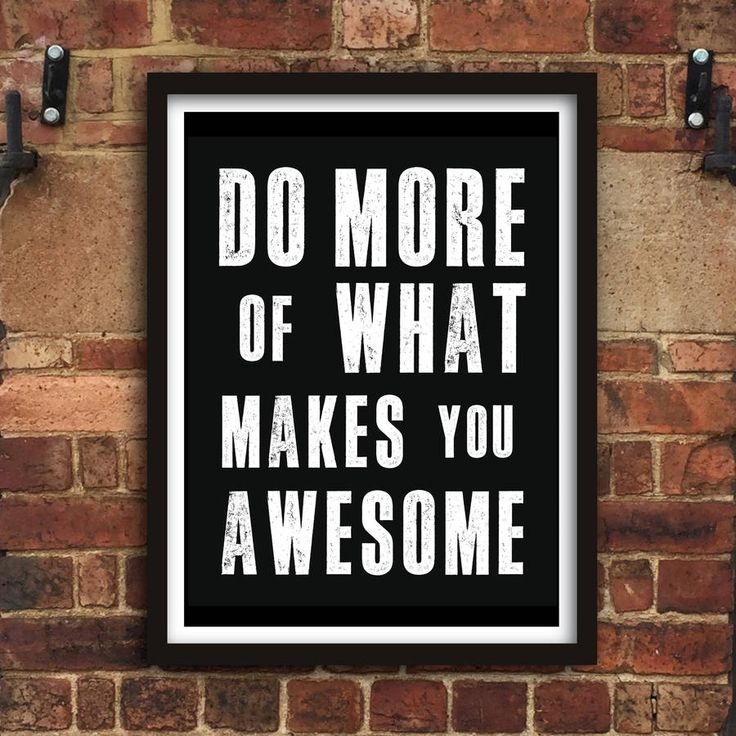 Do More of What Makes you Awesome http://www.notonthehighstreet.com/themotivatedtype/product/do-more-of-what-makes-you-awesome-typography-print Limited edition, order now!