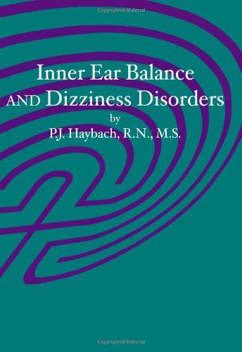Inner Ear Balance and Dizziness Disorders by P.J. Haybach