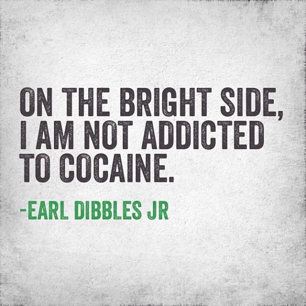 ohmigosh  this just killed me  earl dibbles jr never fails to to have the best & most true quotes!