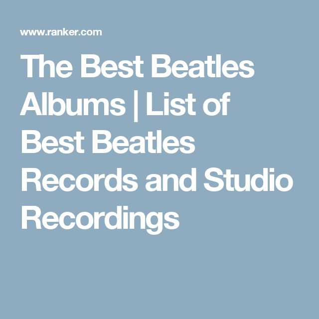 The Best Beatles Albums | List of Best Beatles Records and Studio Recordings