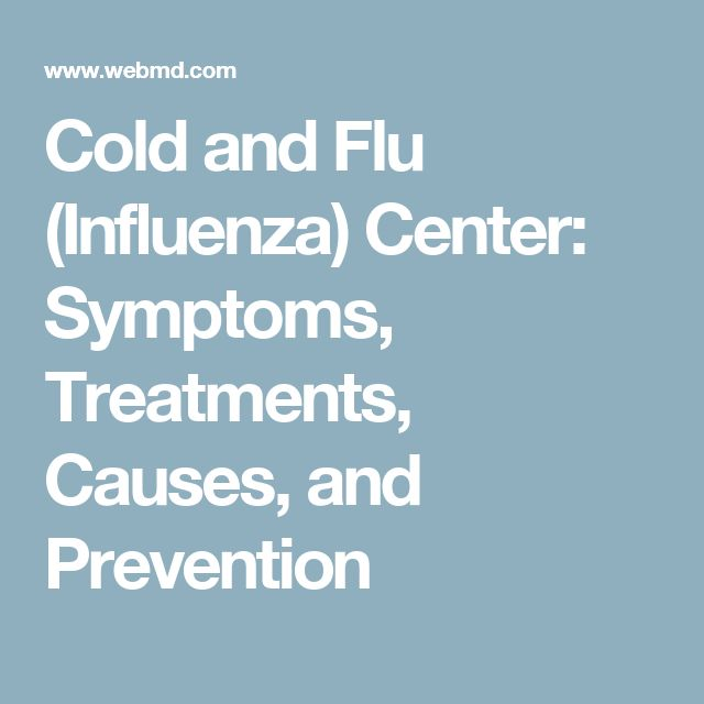 Cold and Flu (Influenza) Center: Symptoms, Treatments, Causes, and Prevention