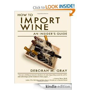 Amazon.com: How to Import Wine: An Insider's Guide eBook: Deborah M. Gray: Kindle Store