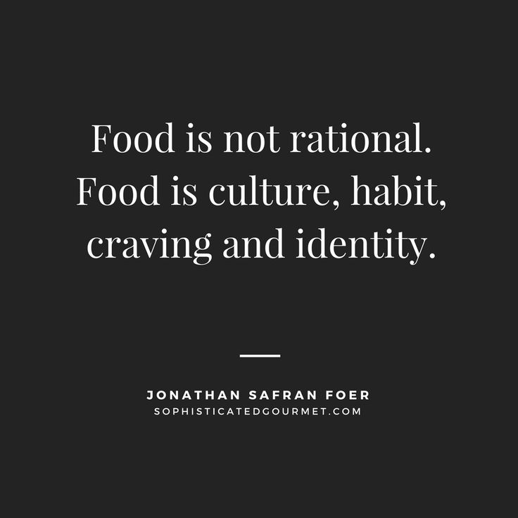"""""""Food is not rational. Food is culture, habit, craving and identity."""" - Jonathan Safran Foer"""