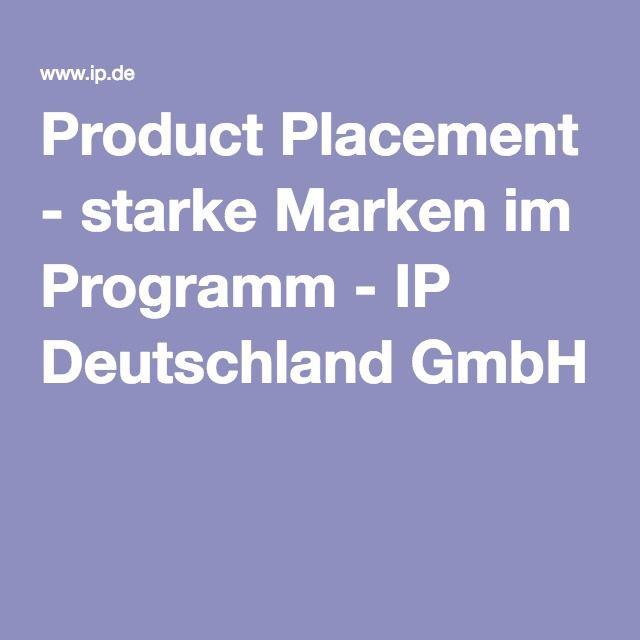 Product Placement - starke Marken im Programm - IP Deutschland GmbH