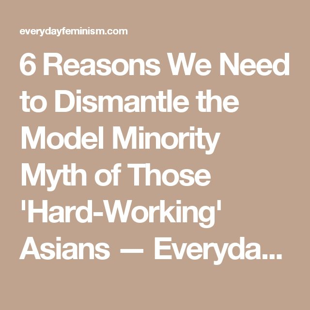 6 Reasons We Need to Dismantle the Model Minority Myth of Those 'Hard-Working' Asians — Everyday Feminism