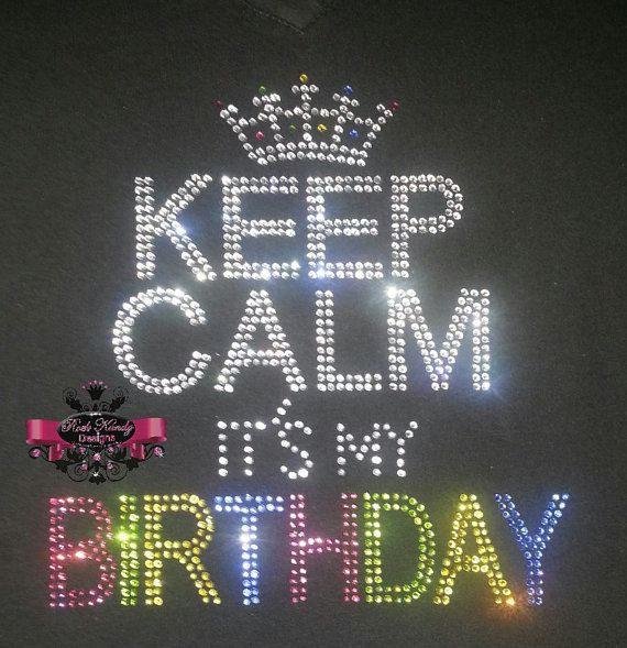 Keep Calm It's My Birthday Rhinestone Tee by KandyCoat on Etsy, $25.00