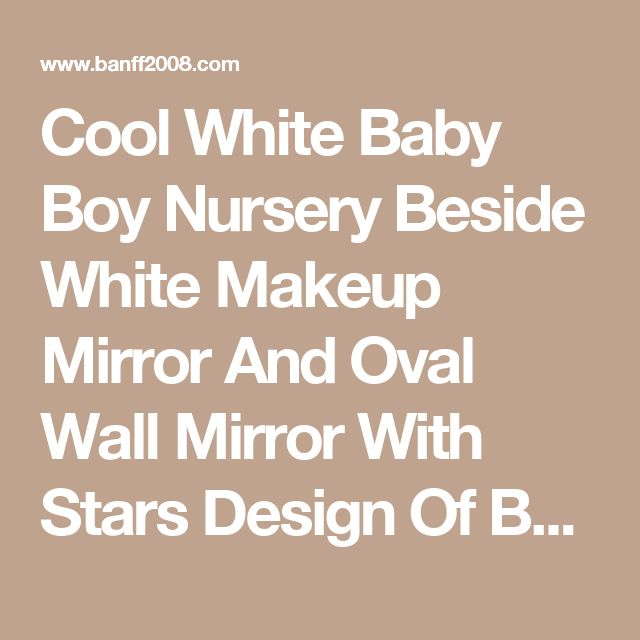 Cool White Baby Boy Nursery Beside White Makeup Mirror And Oval Wall Mirror With Stars Design Of Baby Boy Room Themes Above Round Carpet Laminate Tile Floor Great Baby Boy Room Themes for You Decorations baby boy nursery safari theme most popular baby boy nursery themes 2015    Banff2008