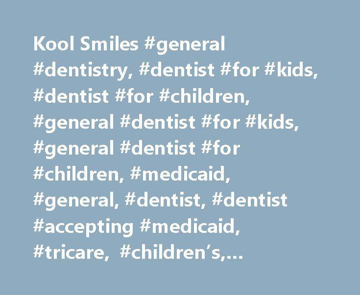Kool Smiles #general #dentistry, #dentist #for #kids, #dentist #for #children, #general #dentist #for #kids, #general #dentist #for #children, #medicaid, #general, #dentist, #dentist #accepting #medicaid, #tricare, #children's, #pediatric, #emergency, #saturday http://pharmacy.nef2.com/kool-smiles-general-dentistry-dentist-for-kids-dentist-for-children-general-dentist-for-kids-general-dentist-for-children-medicaid-general-dentist-dentist-accepting-medic/  # New to Kool Smiles? Already a…