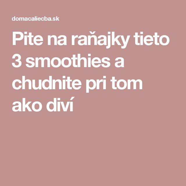 Pite na raňajky tieto 3 smoothies a chudnite pri tom ako diví