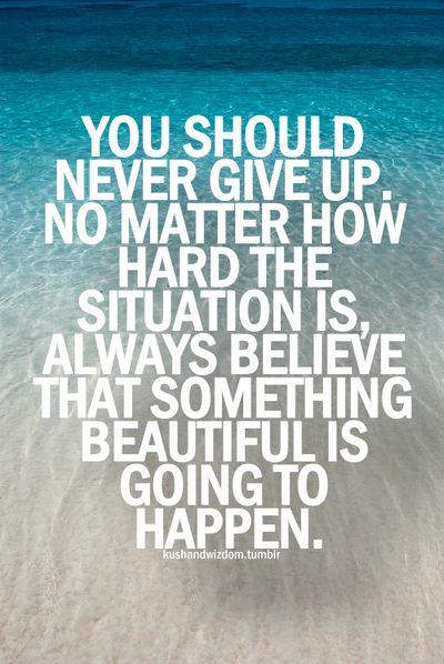 Nunca te rindas . No importa que dificil situacion estes atravesando , siempre piensa que algo maravilloso esta por suceder . . .