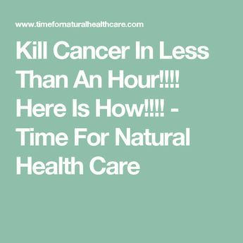 Kill Cancer In Less Than An Hour!!!! Here Is How!!!! - Time For Natural Health Care
