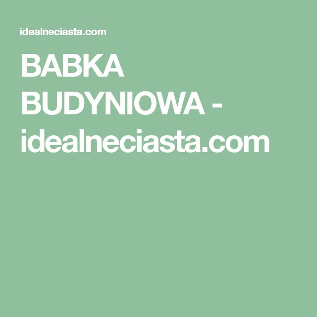 BABKA BUDYNIOWA - idealneciasta.com