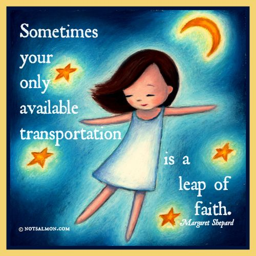 Sometimes the only available transportation is a leap of faith. <-available…