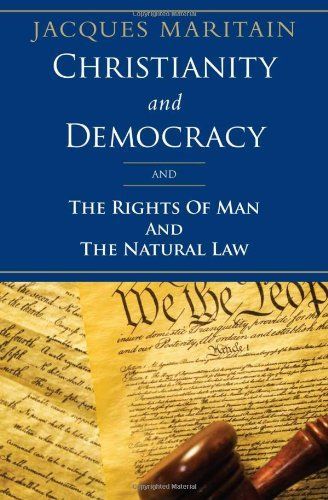 'Christianity and Democracy, and The Rights of Man and Natural Law' by Jacques Maritain  (Author)  #Great #World #Philosophy #Classics #Books #Western #Canon #Politics #Religion #Christianity