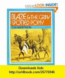Blaze and the gray spotted pony, (His Billy and Blaze ) C. W Anderson ,   ,  , ASIN: B0007GQUR4 , tutorials , pdf , ebook , torrent , downloads , rapidshare , filesonic , hotfile , megaupload , fileserve