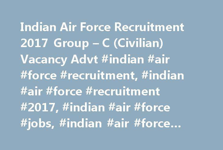 Indian Air Force Recruitment 2017 Group – C (Civilian) Vacancy Advt #indian #air #force #recruitment, #indian #air #force #recruitment #2017, #indian #air #force #jobs, #indian #air #force #vacancy http://philippines.remmont.com/indian-air-force-recruitment-2017-group-c-civilian-vacancy-advt-indian-air-force-recruitment-indian-air-force-recruitment-2017-indian-air-force-jobs-indian-air-force-va/  # Indian Air Force Recruitment 2017 Group – C (Civilian) Vacancy Advt Indian Air Force…