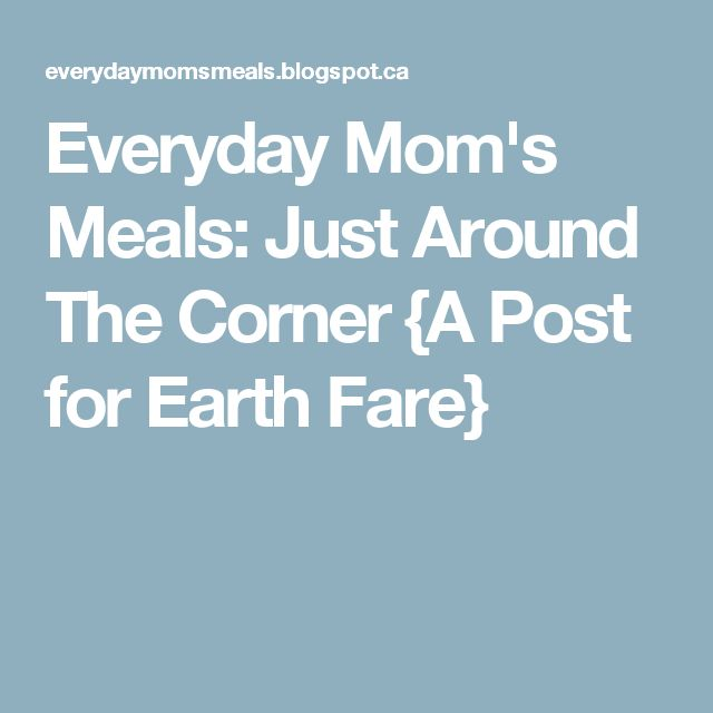 Everyday Mom's Meals: Just Around The Corner {A Post for Earth Fare}