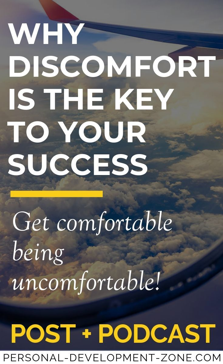 Why And How Discomfort Is The Key To Your Success Personal