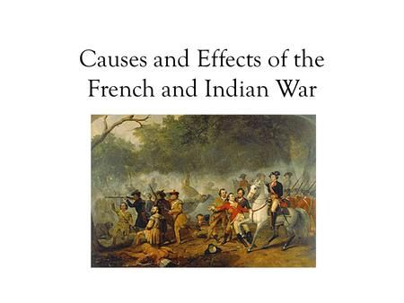Causes and Effects of the French and Indian War. Navigation Acts - England tries to control trade: 1. All trade must be in English ships. 2. Captain and.
