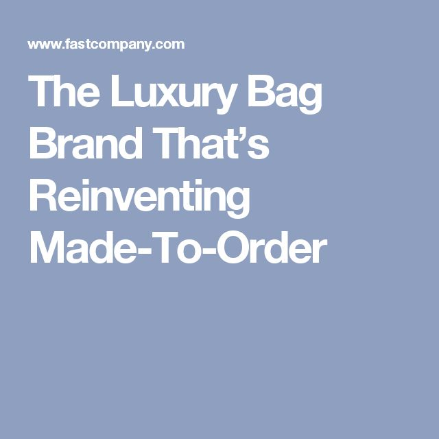 The Luxury Bag Brand That's Reinventing Made-To-Order