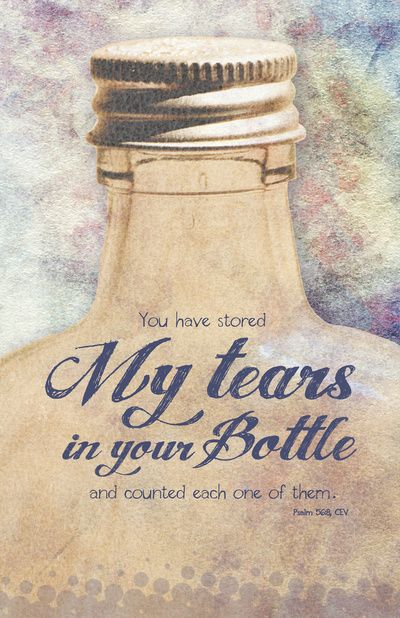 You have stored my tears in your bottle and counted each one of them. Psalm 56:8 Tears In A Bottle Art Print @Society6