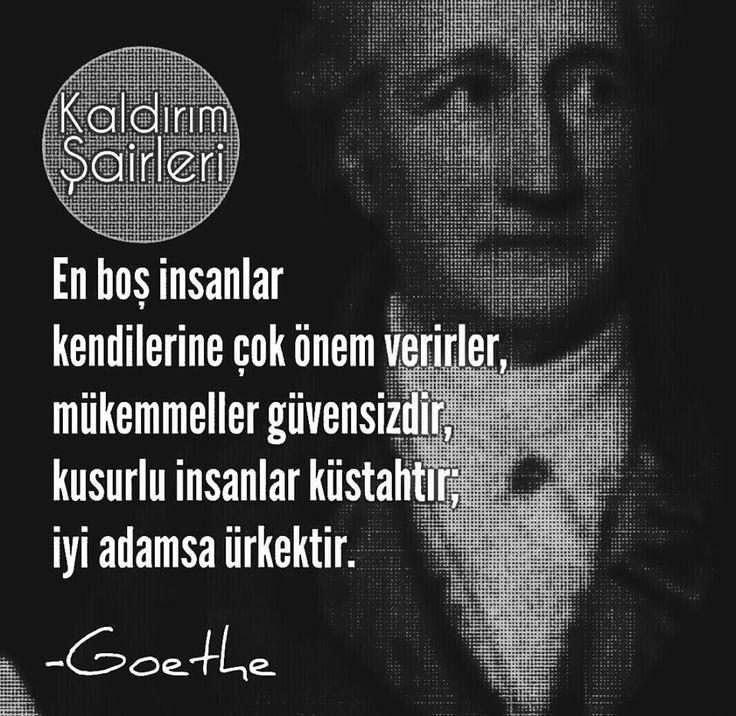 En boş insanlar kendilerine çok önem verirler, mükemmeller güvensizdir, kusurlu insanlar küstahtır; iyi adamsa ürkektir.   - Goethe